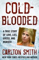 Cover image for Cold-blooded  a true story of love, lies, greed, and murder
