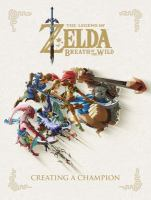 Cover image for The Legend of Zelda, breath of the wild : creating a champion