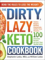 Cover image for The dirty, lazy, keto cookbook : bend the rules to lose the weight!