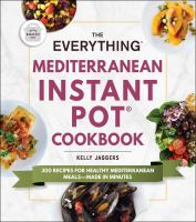Cover image for The everything Mediterranean Instant Pot cookbook : 300 recipes for healthy Mediterranean meals-made in minutes