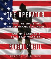 Cover image for The operator firing the shots that killed Osama bin Laden and my years as a SEAL Team warrior