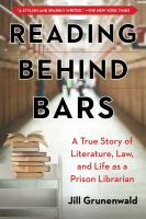 Cover image for Reading behind bars : a true story of literature, law, and life as a prison librarian