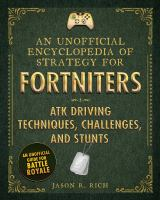 Cover image for An unofficial encyclopedia of strategy for Fortniters : ATK driving techniques, challenges, and stunts