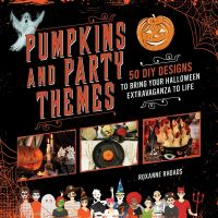 Cover image for Pumpkins and party themes : 50 DIY designs to bring your Halloween extravaganza to life