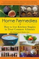 Cover image for Home remedies : how to use kitchen staples to cure common ailments