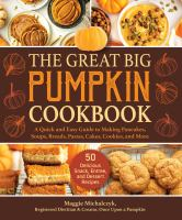 Cover image for The great big pumpkin cookbook : a quick and easy guide to making pancakes, soups, breads, pastas, cakes, cookies, and more