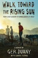 Cover image for Walk toward the rising sun : from child soldier to ambassador of peace : a memoir