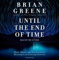 Cover image for Until the end of time mind, matter, and our search for meaning in an evolving universe