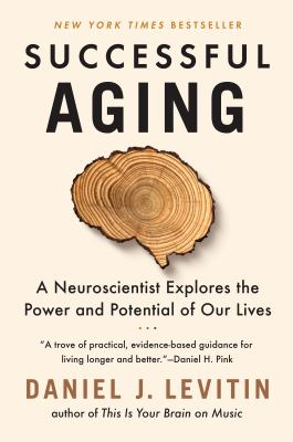 Cover image for Successful aging a neuroscientist explores the power and potential of our lives