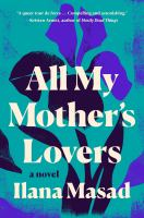 Cover image for All my mother's lovers : a novel