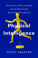 Cover image for Physical intelligence : the science of how the body and the mind guide each other through life