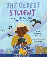 Cover image for The oldest student : how Mary Walker learned to read