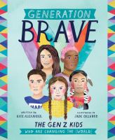 Cover image for Generation brave : the Gen Z kids who are changing the world