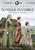 Cover image for To walk invisible : the Brontë sisters