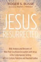 Cover image for Jesus, resurrected  risk analysis and recovery of nine post-crucifixion encounters with Jesus in the contemporary setting of first-century Palestine and Haunted Galilee