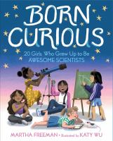 Cover image for Born curious : 20 girls who grew up to be awesome scientists