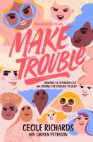 Imagen de portada para Make trouble : standing up, speaking out, and finding the courage to lead