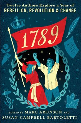 Cover image for 1789 : twelve authors explore a year of rebellion, revolution, and change