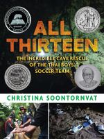 Cover image for All thirteen : the incredible cave rescue of the Thai boys' soccer team
