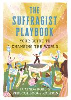 Cover image for The suffragist playbook : your guide to changing the world