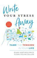 Cover image for Write away your stress : tame the tension in your life