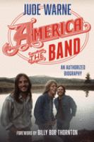 Cover image for America, the band : an authorized biography