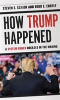 Cover image for How Trump happened : a system shock decades in the making