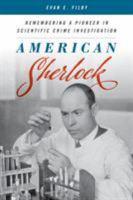 Cover image for American Sherlock : remembering a pioneer in scientific crime investigation