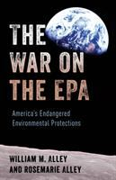 Cover image for The war on the EPA : America's endangered environmental protections
