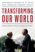 Cover image for Transforming our world : president George H. W. Bush and American foreign policy