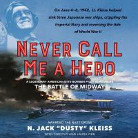 Cover image for Never call me a hero a legendary American dive-bomber pilot remembers the Battle of Midway
