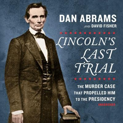 Cover image for Lincoln's last trial the murder case that propelled him to the presidency