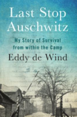 Cover image for Last stop Auschwitz : my story of survival from within the camp