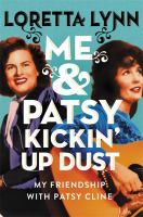 Cover image for Me & Patsy, kickin' up dust : my friendship with Patsy Cline