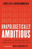 Cover image for Unapologetically ambitious : take risks, break barriers, and create success on your own terms