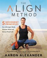 Cover image for The align method : 5 movement principles for a stronger body, sharper mind, and stress-proof life