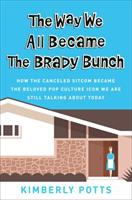 Cover image for The way we all became the Brady bunch : how the canceled sitcom became the beloved pop culture icon we are still talking about today