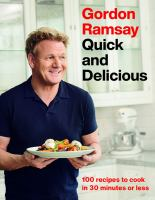 Cover image for Gordon Ramsay quick and delicious : 100 recipes to cook in 30 minutes or less