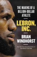 Imagen de portada para LeBron, Inc. : the making of a billion-dollar athlete