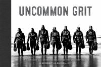 Cover image for Uncommon grit : a photographic journey through Navy SEAL training