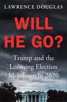 Cover image for Will he go? : Trump and the looming election meltdown in 2020