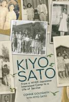 Cover image for Kiyo Sato : from a WWII Japanese internment camp to a life of service