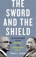 Cover image for The sword and the shield : the revolutionary lives of Malcolm X and Martin Luther King Jr.