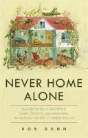 Cover image for Never home alone : from microbes to millipedes, camel crickets, and honeybees, the natural history of where we live