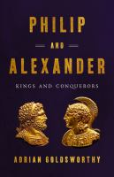 Cover image for Philip and Alexander : kings and conquerors