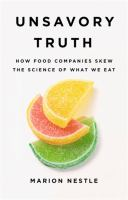 Cover image for Unsavory Truth : How Food Companies Skew the Science of What We Eat