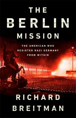 Cover image for The Berlin mission : the American who resisted Nazi Germany from within