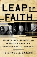 Cover image for Leap of faith : hubris, negligence, and America's greatest foreign policy tragedy