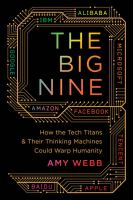 Cover image for The Big Nine : how the tech titans and their thinking machines could warp humanity