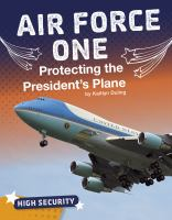 Cover image for Air Force One : Protecting the President's Plane
